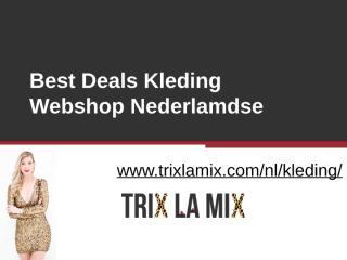 Best Deals Kleding Webshop Nederlamdse - www.trixlamix.com.pptx