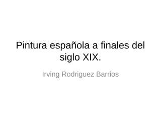 PinturaEspañolaFinalesSigloXIX.pptx