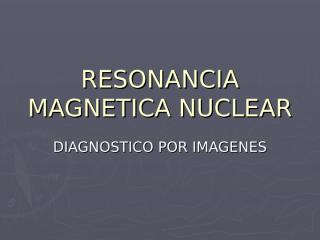 RESONANCIA MAGNETICA NUCLEAR.ppt