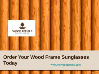 Order Your Wood Frame Sunglasses Today - www.thewoodtemple.com.ppt