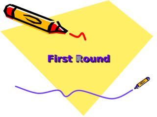 First Round.ppt