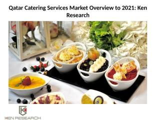 Qatar Catering Services Market Overview to 2021.pptx